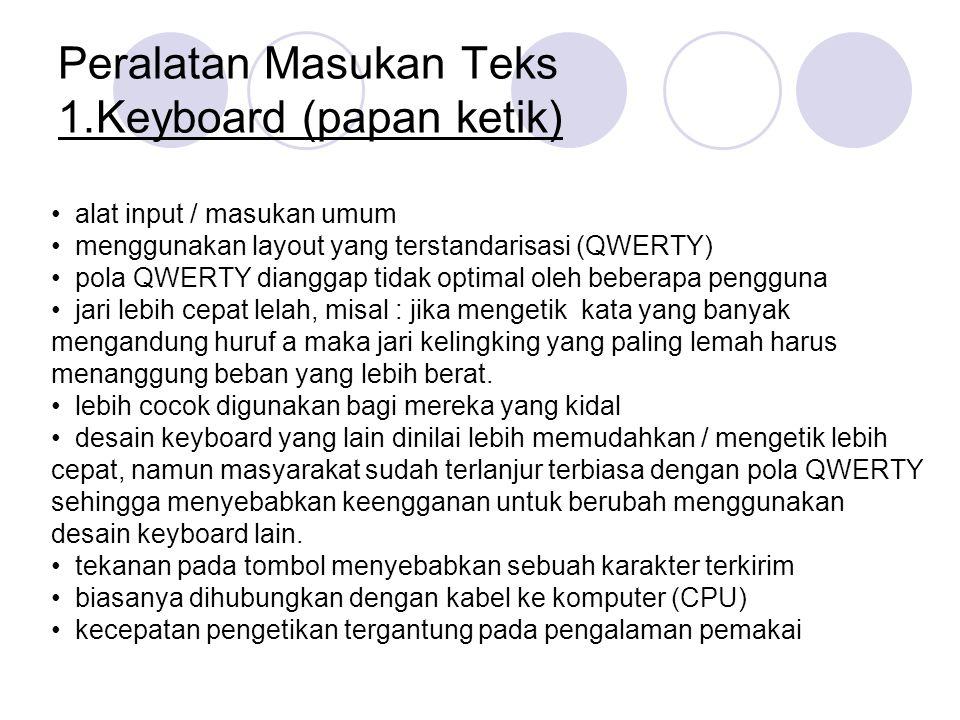 Peralatan Masukan Teks 1.Keyboard (papan ketik) alat input / masukan umum menggunakan layout yang terstandarisasi (QWERTY) pola QWERTY dianggap tidak