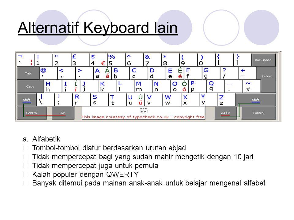Alternatif Keyboard lain a. Alfabetik ƒ Tombol-tombol diatur berdasarkan urutan abjad ƒ Tidak mempercepat bagi yang sudah mahir mengetik dengan 10 jar