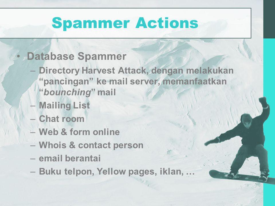 Spammer Actions Database Spammer –Directory Harvest Attack, dengan melakukan pancingan ke mail server, memanfaatkan bounching mail –Mailing List –Chat room –Web & form online –Whois & contact person –email berantai –Buku telpon, Yellow pages, iklan, …