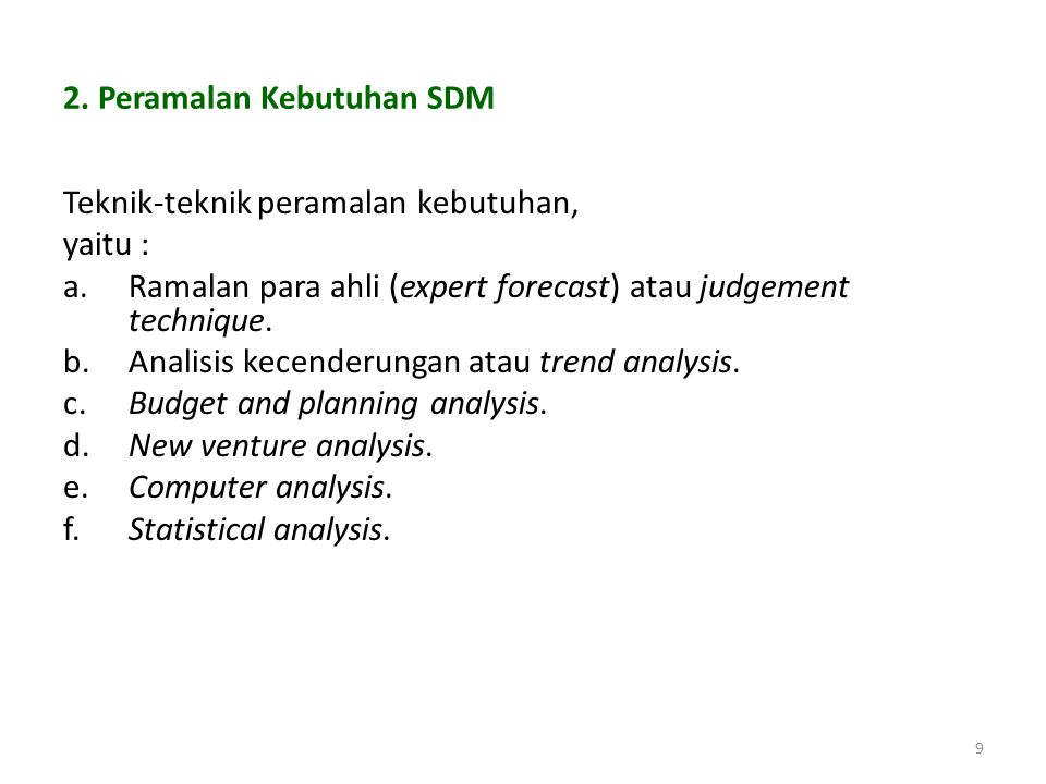 8 1. Analisis Faktor Penyebab Perubahan Kebutuhan SDM a. Perubahan dalam lingkungan eksternal seperti ekonomi, politik, teknologi dan persaingan. b.Pe