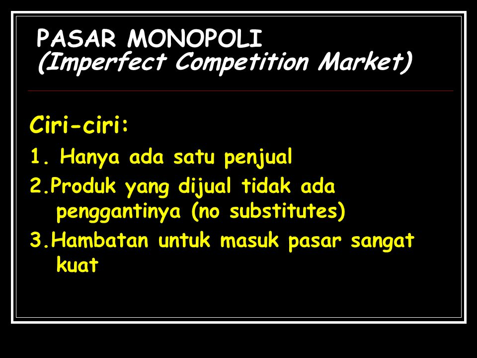 PASAR MONOPOLI (Imperfect Competition Market) Ciri-ciri: 1. Hanya ada satu penjual 2.Produk yang dijual tidak ada penggantinya (no substitutes) 3.Hamb