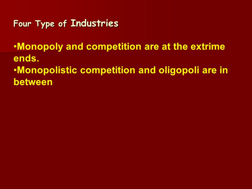 Four Type of Industries Monopoly and competition are at the extrime ends.