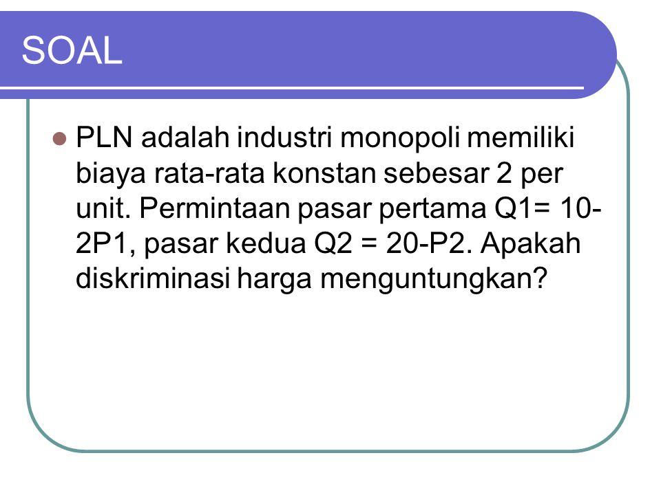 SOAL PLN adalah industri monopoli memiliki biaya rata-rata konstan sebesar 2 per unit. Permintaan pasar pertama Q1= 10- 2P1, pasar kedua Q2 = 20-P2. A