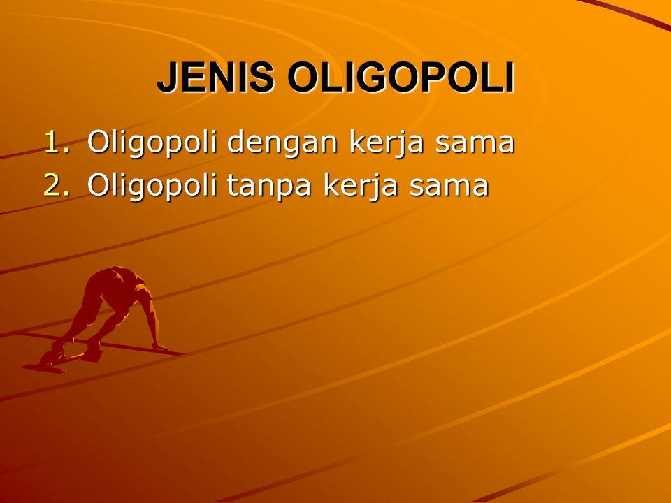 JENIS OLIGOPOLI 1.Oligopoli dengan kerja sama 2.Oligopoli tanpa kerja sama