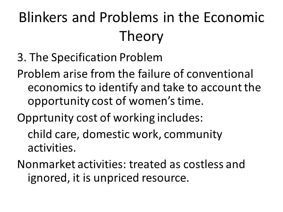 Blinkers and Problems in the Economic Theory 3. The Specification Problem Problem arise from the failure of conventional economics to identify and tak
