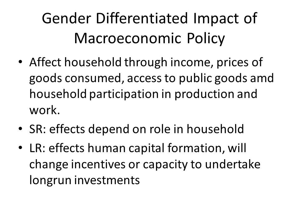 Gender Differentiated Impact of Macroeconomic Policy Affect household through income, prices of goods consumed, access to public goods amd household p