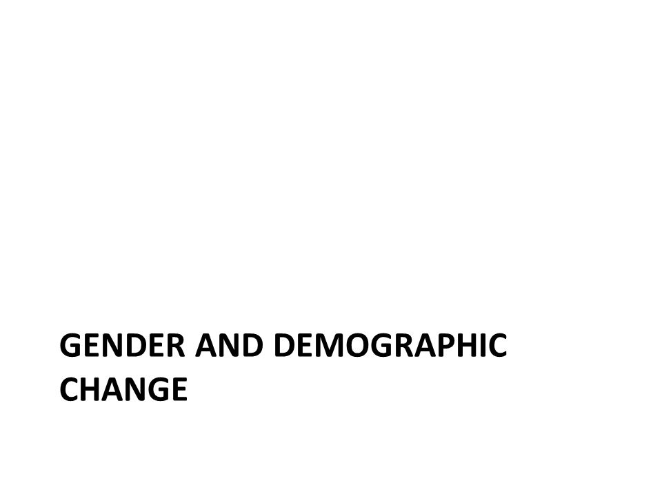 GENDER AND DEMOGRAPHIC CHANGE
