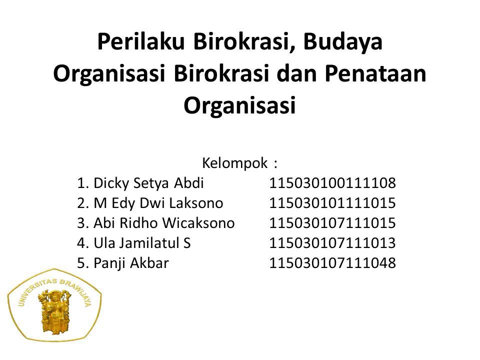 Perilaku Birokrasi, Budaya Organisasi Birokrasi dan Penataan Organisasi Kelompok : 1. Dicky Setya Abdi115030100111108 2. M Edy Dwi Laksono 11503010111