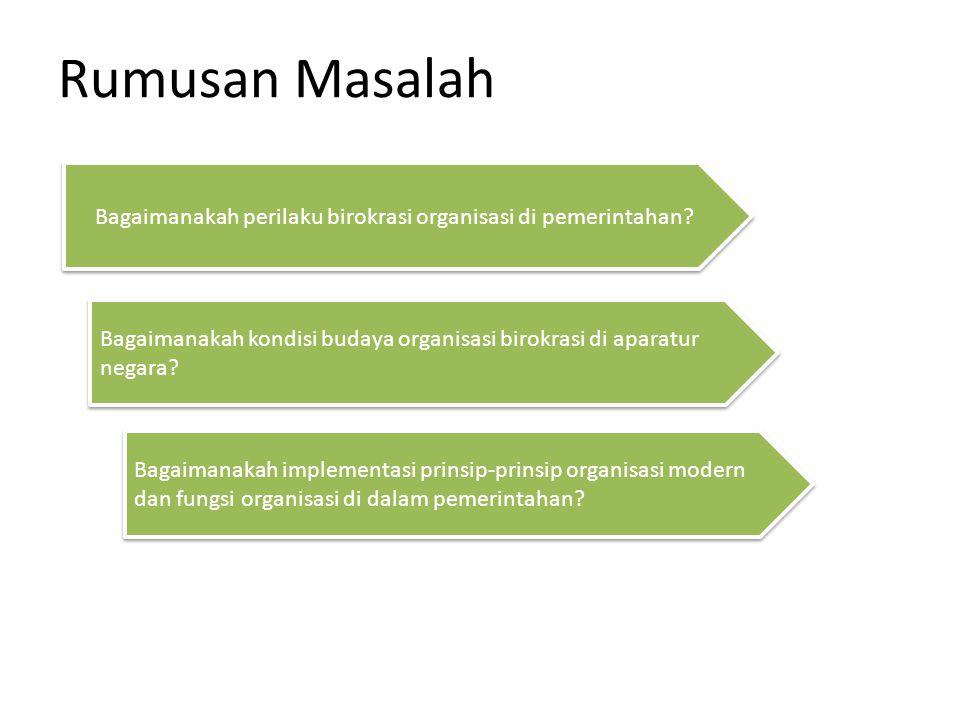 Rumusan Masalah Bagaimanakah perilaku birokrasi organisasi di pemerintahan? Bagaimanakah implementasi prinsip-prinsip organisasi modern dan fungsi org