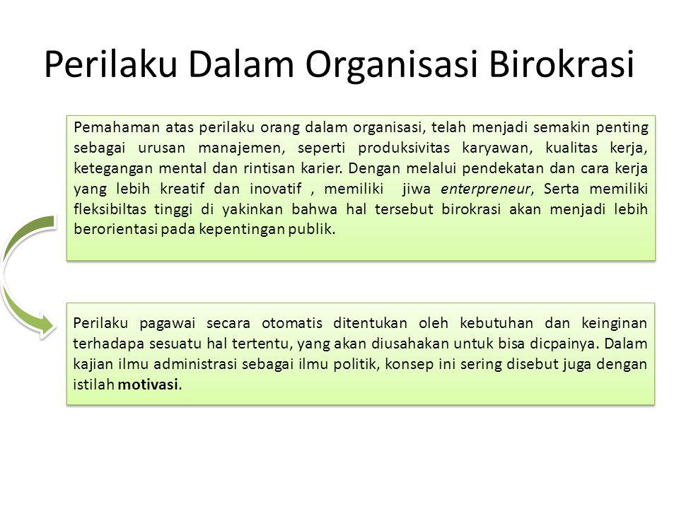 Perilaku Dalam Organisasi Birokrasi Pemahaman atas perilaku orang dalam organisasi, telah menjadi semakin penting sebagai urusan manajemen, seperti pr