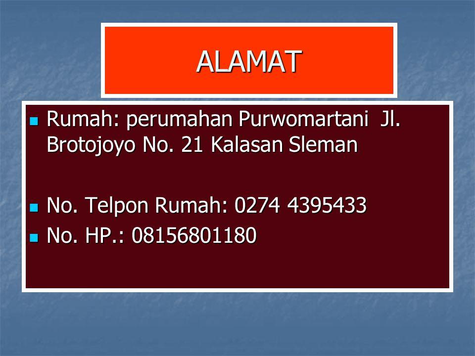 ALAMAT Rumah: perumahan Purwomartani Jl. Brotojoyo No. 21 Kalasan Sleman Rumah: perumahan Purwomartani Jl. Brotojoyo No. 21 Kalasan Sleman No. Telpon