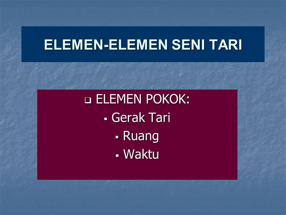 ELEMEN-ELEMEN SENI TARI  ELEMEN POKOK:  Gerak Tari  Ruang  Waktu