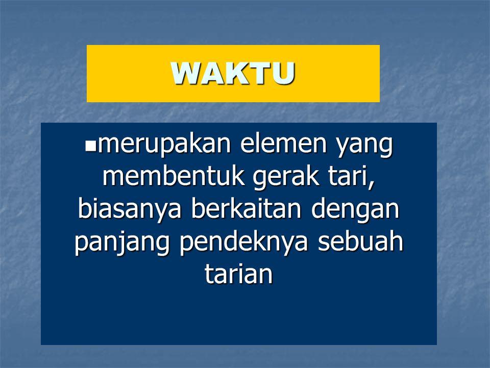WAKTU merupakan elemen yang membentuk gerak tari, biasanya berkaitan dengan panjang pendeknya sebuah tarian merupakan elemen yang membentuk gerak tari