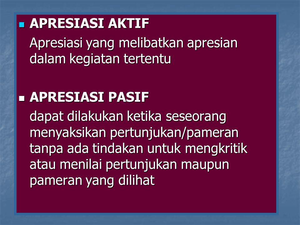 APRESIASI AKTIF APRESIASI AKTIF Apresiasi yang melibatkan apresian dalam kegiatan tertentu APRESIASI PASIF APRESIASI PASIF dapat dilakukan ketika sese