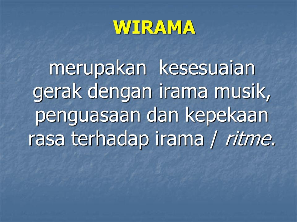 WIRAMA merupakan kesesuaian gerak dengan irama musik, penguasaan dan kepekaan rasa terhadap irama / ritme.