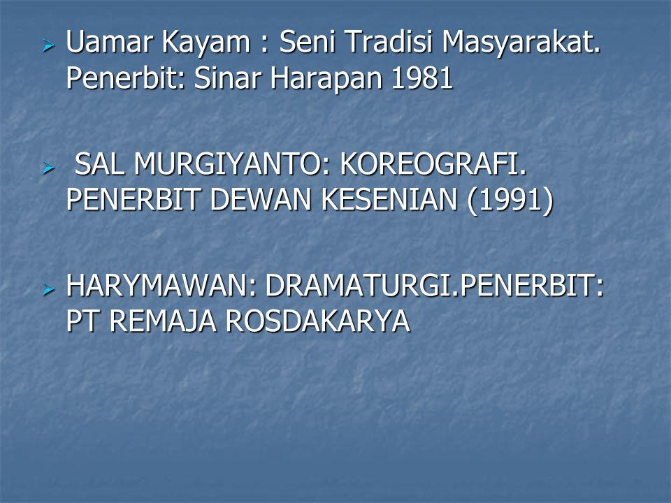  Uamar Kayam : Seni Tradisi Masyarakat. Penerbit: Sinar Harapan 1981  SAL MURGIYANTO: KOREOGRAFI. PENERBIT DEWAN KESENIAN (1991)  HARYMAWAN: DRAMAT