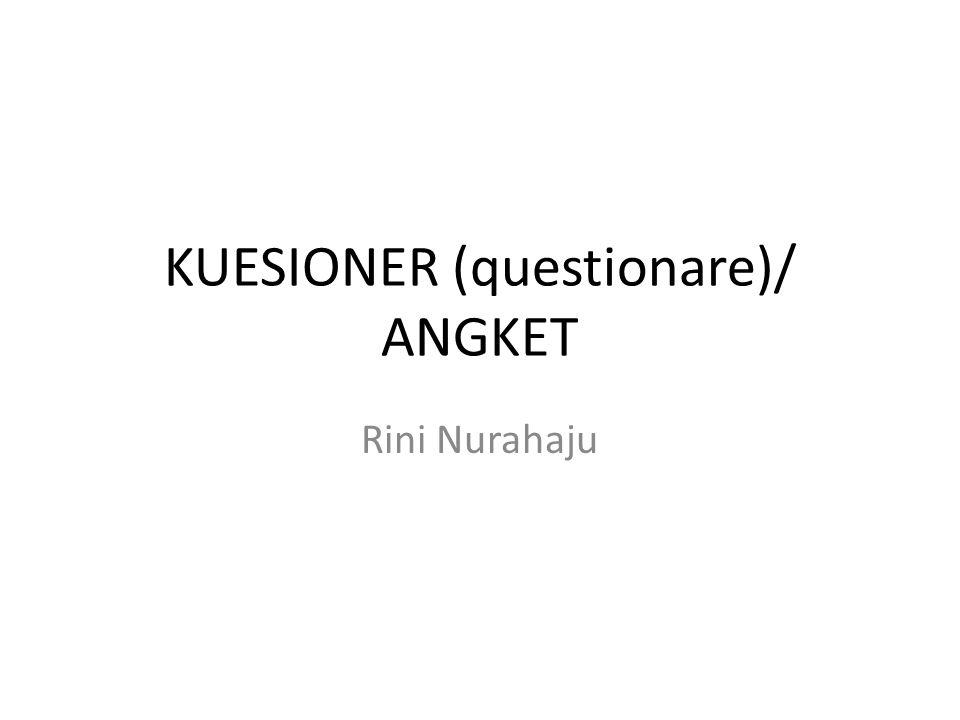 KUESIONER (questionare)/ ANGKET Rini Nurahaju