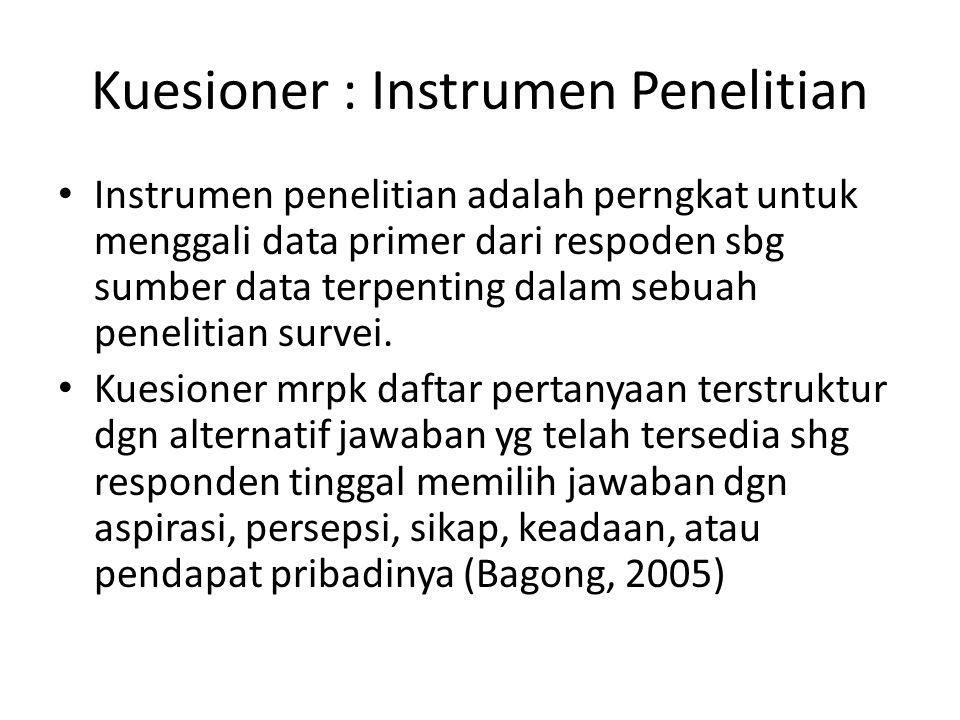Kuesioner : Instrumen Penelitian Instrumen penelitian adalah perngkat untuk menggali data primer dari respoden sbg sumber data terpenting dalam sebuah