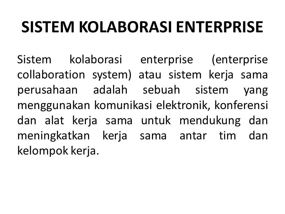 SISTEM KOLABORASI ENTERPRISE Sistem kolaborasi enterprise (enterprise collaboration system) atau sistem kerja sama perusahaan adalah sebuah sistem yang menggunakan komunikasi elektronik, konferensi dan alat kerja sama untuk mendukung dan meningkatkan kerja sama antar tim dan kelompok kerja.