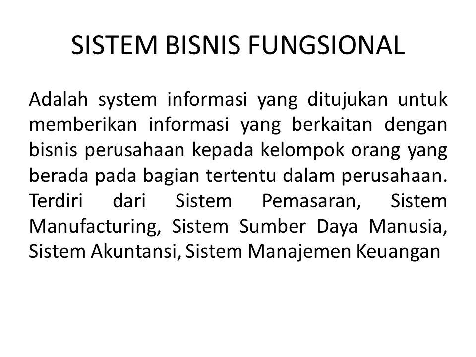 SISTEM BISNIS FUNGSIONAL Adalah system informasi yang ditujukan untuk memberikan informasi yang berkaitan dengan bisnis perusahaan kepada kelompok orang yang berada pada bagian tertentu dalam perusahaan.