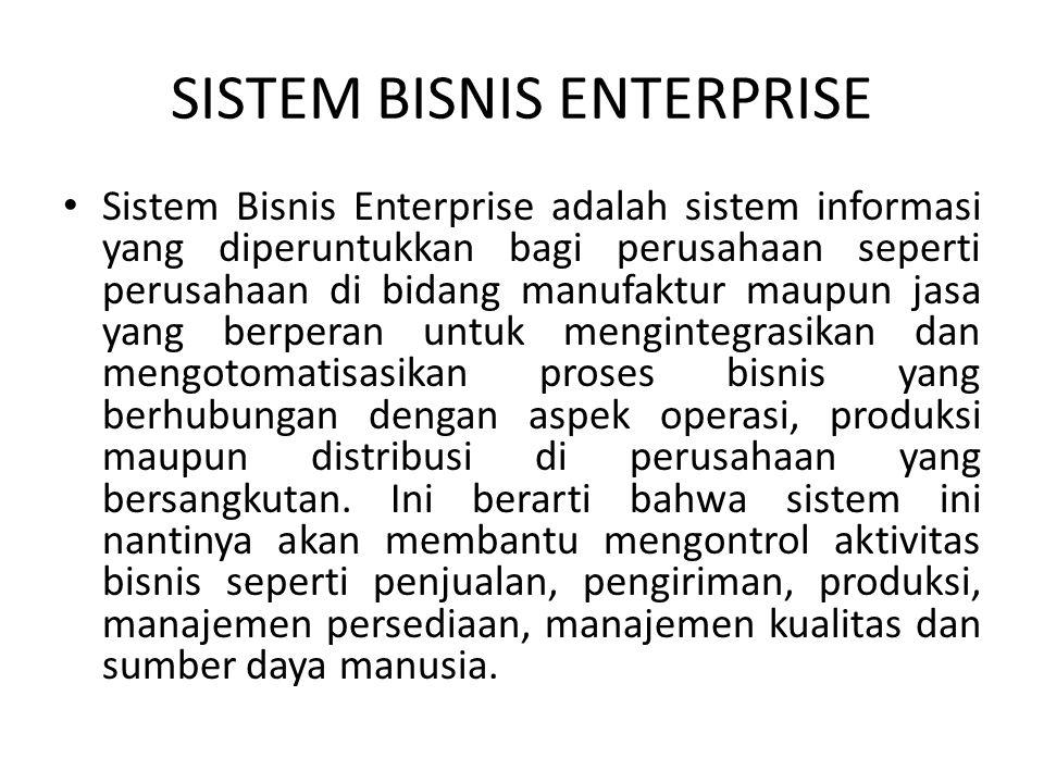 SISTEM BISNIS ENTERPRISE Sistem Bisnis Enterprise adalah sistem informasi yang diperuntukkan bagi perusahaan seperti perusahaan di bidang manufaktur maupun jasa yang berperan untuk mengintegrasikan dan mengotomatisasikan proses bisnis yang berhubungan dengan aspek operasi, produksi maupun distribusi di perusahaan yang bersangkutan.