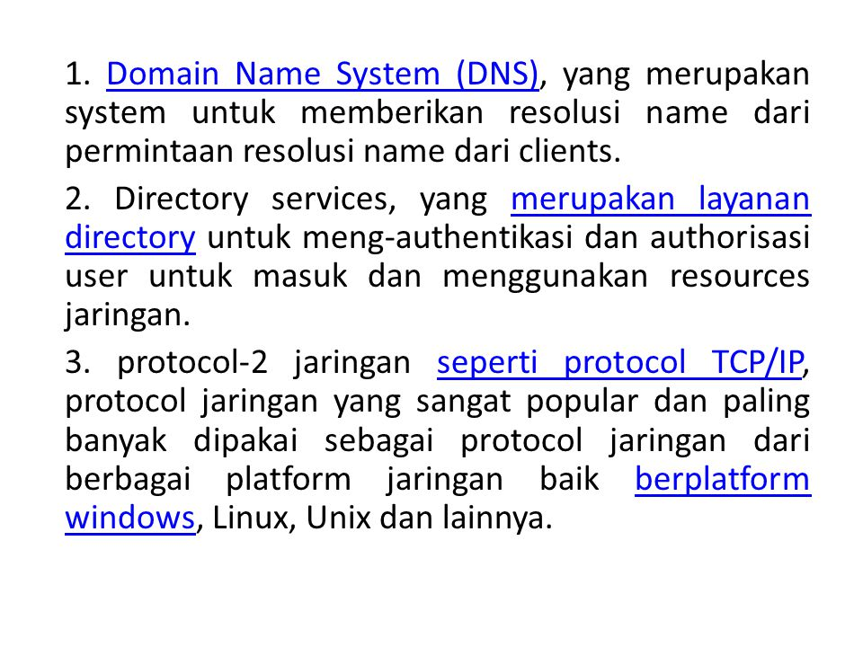 1. Domain Name System (DNS), yang merupakan system untuk memberikan resolusi name dari permintaan resolusi name dari clients.Domain Name System (DNS)