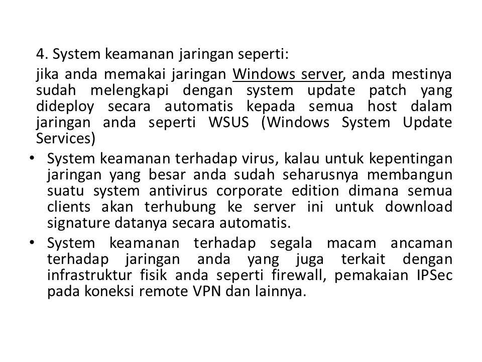 4. System keamanan jaringan seperti: jika anda memakai jaringan Windows server, anda mestinya sudah melengkapi dengan system update patch yang dideplo