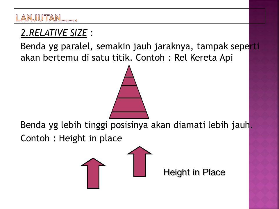 2.RELATIVE SIZE : Benda yg paralel, semakin jauh jaraknya, tampak seperti akan bertemu di satu titik. Contoh : Rel Kereta Api Benda yg lebih tinggi po