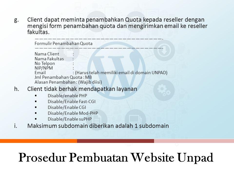 Prosedur Pembuatan Website Unpad Aturan Client a.Calon Client adalah seorang pegawai unit kerja dibawah fakultas. (ex. Jurusan etc) b.Calon client har