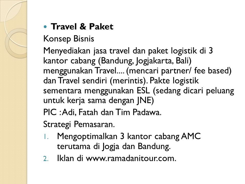 Travel & Paket Konsep Bisnis Menyediakan jasa travel dan paket logistik di 3 kantor cabang (Bandung, Jogjakarta, Bali) menggunakan Travel....