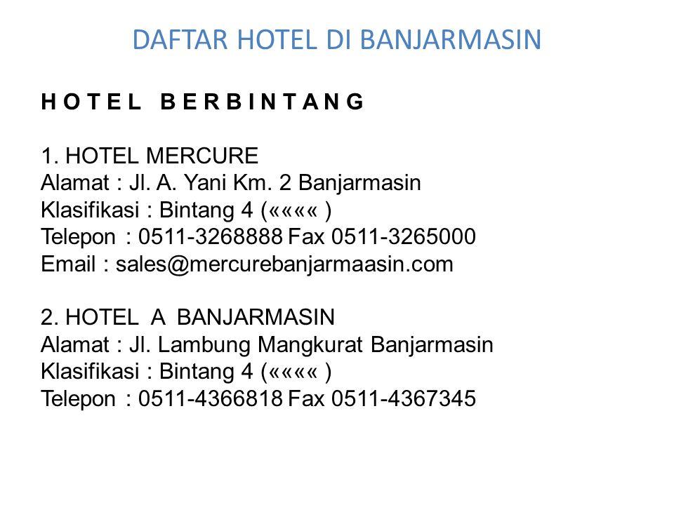 H O T E L B E R B I N T A N G 1. HOTEL MERCURE Alamat : Jl. A. Yani Km. 2 Banjarmasin Klasifikasi : Bintang 4 («««« ) Telepon : 0511-3268888 Fax 0511-