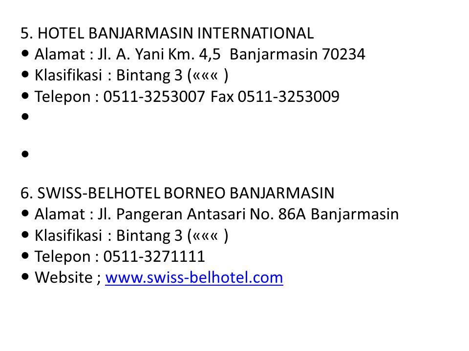 5. HOTEL BANJARMASIN INTERNATIONAL Alamat : Jl. A. Yani Km. 4,5 Banjarmasin 70234 Klasifikasi : Bintang 3 (««« ) Telepon : 0511-3253007 Fax 0511-32530