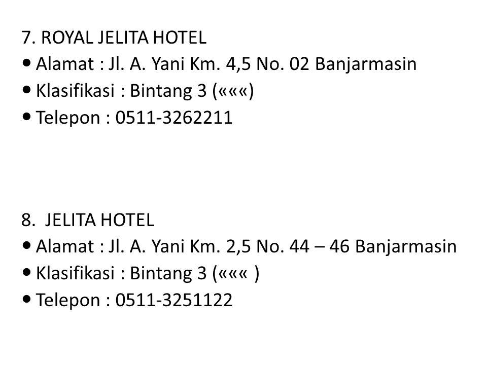 7. ROYAL JELITA HOTEL Alamat : Jl. A. Yani Km. 4,5 No. 02 Banjarmasin Klasifikasi : Bintang 3 («««) Telepon : 0511-3262211 8. JELITA HOTEL Alamat : Jl