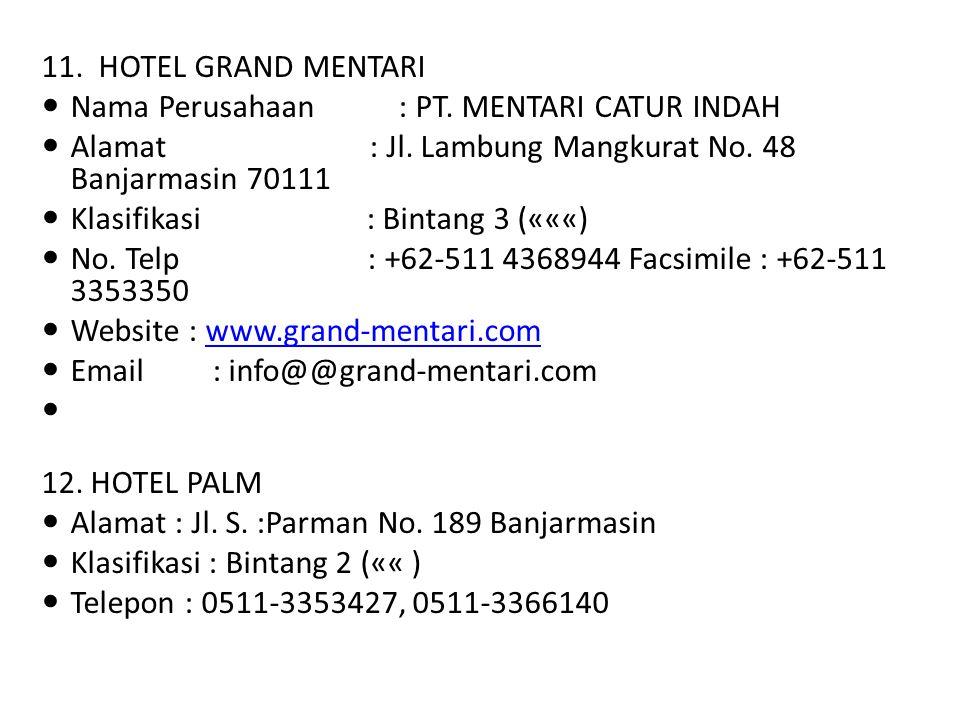 11. HOTEL GRAND MENTARI Nama Perusahaan : PT. MENTARI CATUR INDAH Alamat : Jl. Lambung Mangkurat No. 48 Banjarmasin 70111 Klasifikasi : Bintang 3 («««
