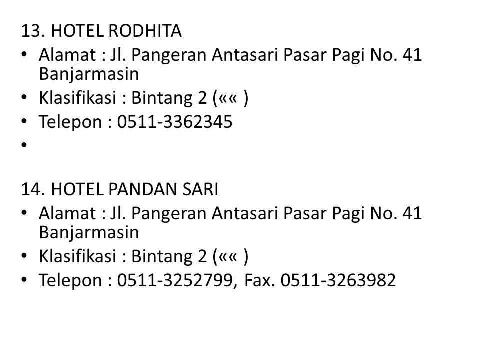 13. HOTEL RODHITA Alamat : Jl. Pangeran Antasari Pasar Pagi No. 41 Banjarmasin Klasifikasi : Bintang 2 («« ) Telepon : 0511-3362345 14. HOTEL PANDAN S