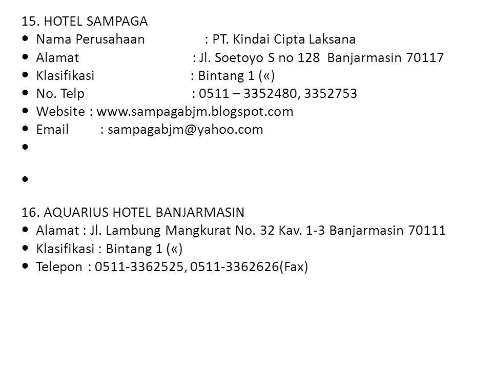15. HOTEL SAMPAGA Nama Perusahaan : PT. Kindai Cipta Laksana Alamat : Jl. Soetoyo S no 128 Banjarmasin 70117 Klasifikasi : Bintang 1 («) No. Telp : 05