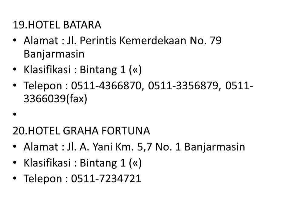 19.HOTEL BATARA Alamat : Jl. Perintis Kemerdekaan No. 79 Banjarmasin Klasifikasi : Bintang 1 («) Telepon : 0511-4366870, 0511-3356879, 0511- 3366039(f