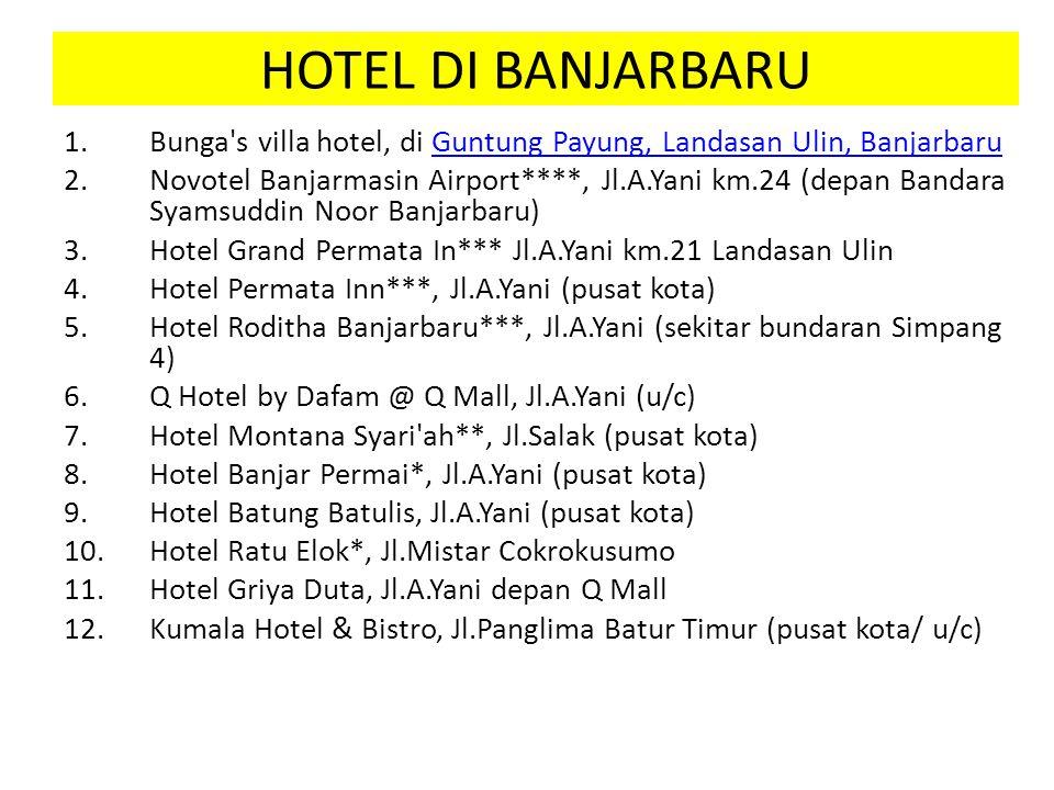 HOTEL DI BANJARBARU 1.Bunga's villa hotel, di Guntung Payung, Landasan Ulin, BanjarbaruGuntung Payung, Landasan Ulin, Banjarbaru 2.Novotel Banjarmasin