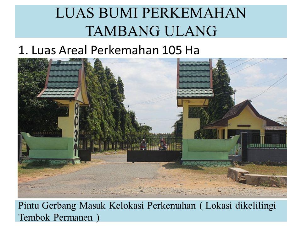 LUAS BUMI PERKEMAHAN TAMBANG ULANG 1. Luas Areal Perkemahan 105 Ha Pintu Gerbang Masuk Kelokasi Perkemahan ( Lokasi dikelilingi Tembok Permanen )