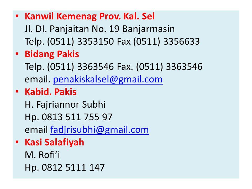 Kanwil Kemenag Prov. Kal. Sel Jl. DI. Panjaitan No. 19 Banjarmasin Telp. (0511) 3353150 Fax (0511) 3356633 Bidang Pakis Telp. (0511) 3363546 Fax. (051