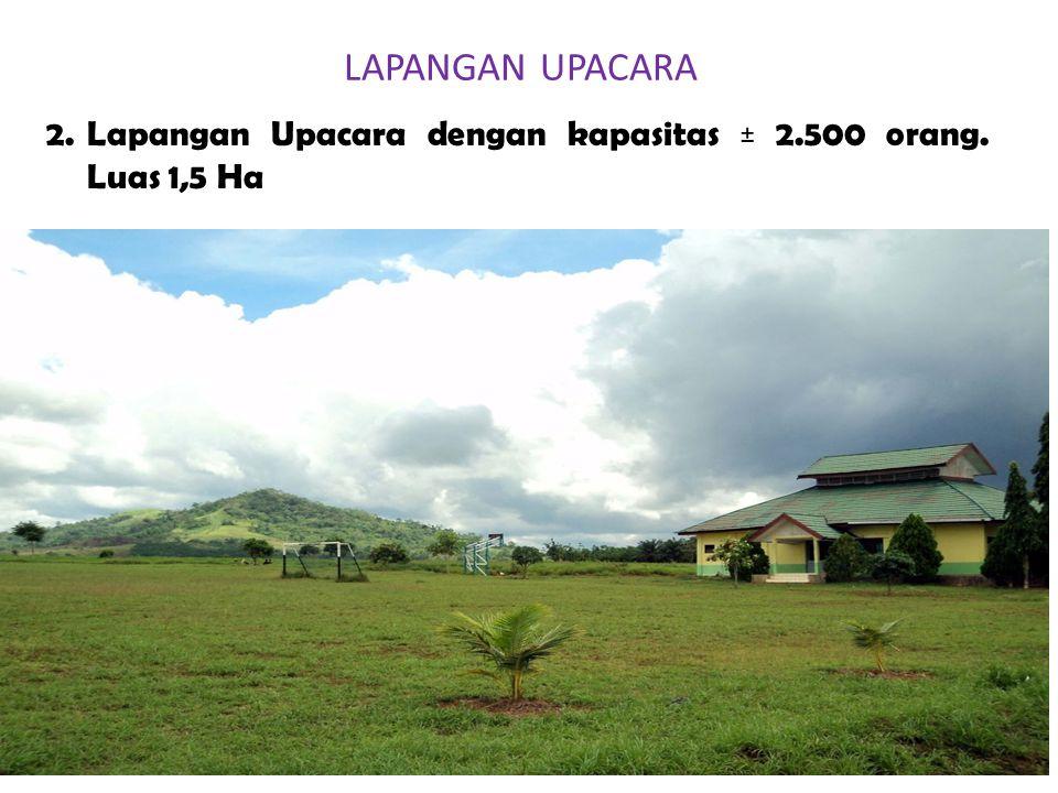 LAPANGAN UPACARA 2.Lapangan Upacara dengan kapasitas ± 2.500 orang. Luas 1,5 Ha