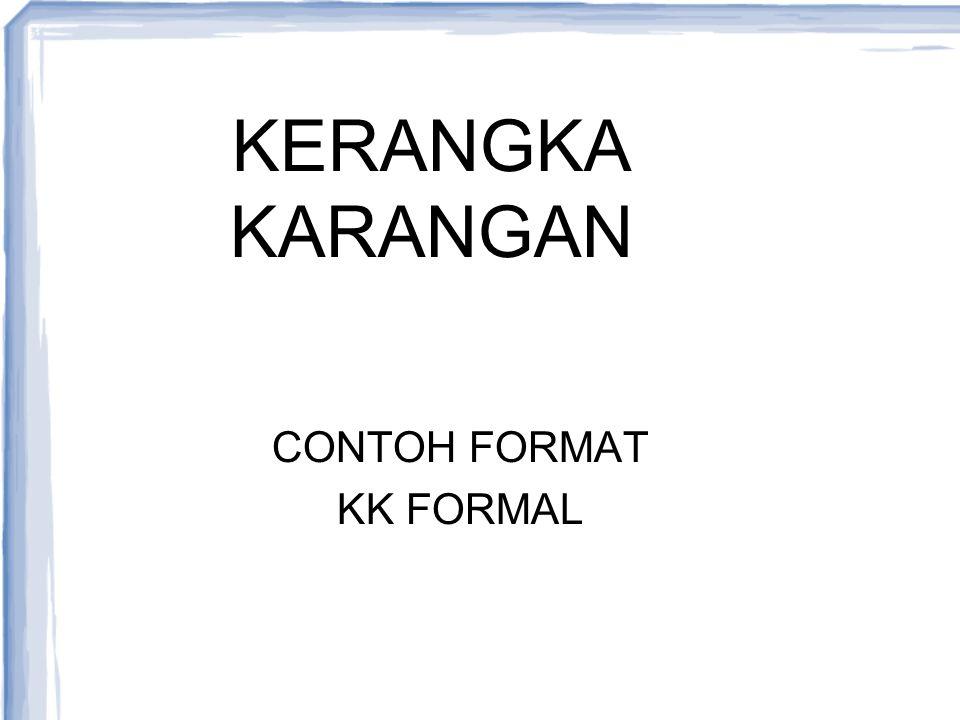 KERANGKA KARANGAN CONTOH FORMAT KK FORMAL