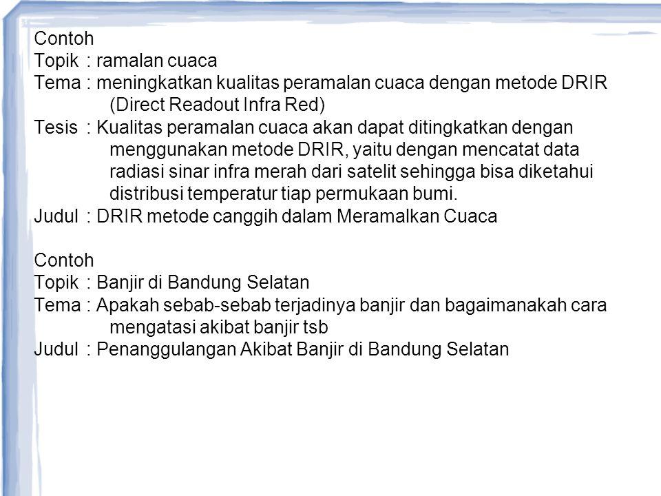 Contoh : Upaya menurunkan risiko bahaya letusan gunung Penanggulangan krisis air di Jakarta Tujuan perlu dirumuskan dengan gamblang agar jelas apa yang akan dicapai oleh tulisan ini.