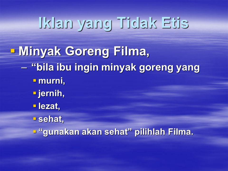 Iklan yang Tidak Etis  Minyak Goreng Filma, – bila ibu ingin minyak goreng yang  murni,  jernih,  lezat,  sehat,  gunakan akan sehat pilihlah Filma.