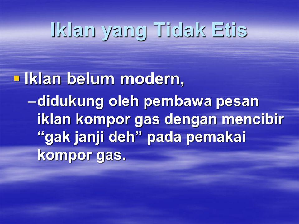 Iklan yang Tidak Etis  Iklan mobil kijang yang konsumtif,  Diperankan anak2 akan liburan ke Bali,  Walaupun kijang hasil beli cicilan;