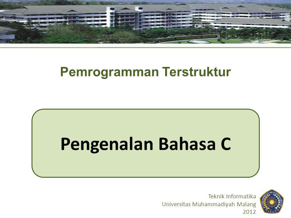 Pengenalan Bahasa C Teknik Informatika Universitas Muhammadiyah Malang 2012 Pemrogramman Terstruktur