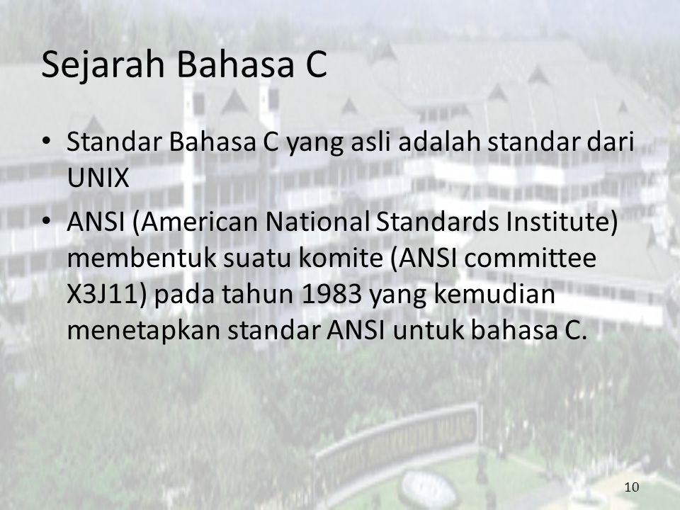 Sejarah Bahasa C Standar Bahasa C yang asli adalah standar dari UNIX ANSI (American National Standards Institute) membentuk suatu komite (ANSI committ