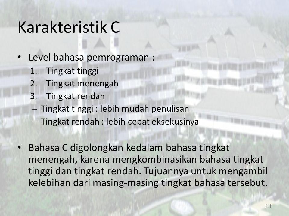 Karakteristik C Level bahasa pemrograman : 1.Tingkat tinggi 2.Tingkat menengah 3.Tingkat rendah – Tingkat tinggi : lebih mudah penulisan – Tingkat ren