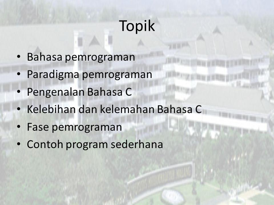 Topik Bahasa pemrograman Paradigma pemrograman Pengenalan Bahasa C Kelebihan dan kelemahan Bahasa C Fase pemrograman Contoh program sederhana