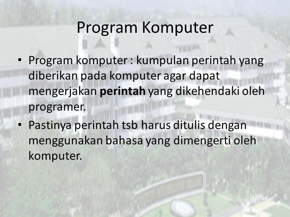Program Komputer Program komputer : kumpulan perintah yang diberikan pada komputer agar dapat mengerjakan perintah yang dikehendaki oleh programer. Pa